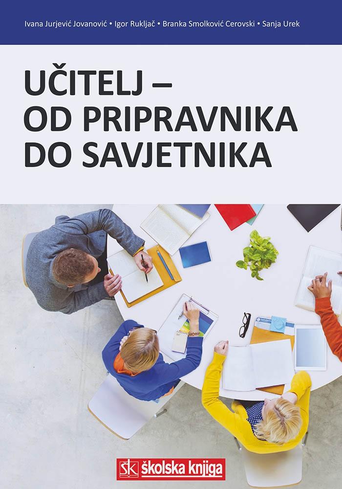 Jurjević Jovanović, I., Rukljač, I., Smolković Cerovski, B., Urek, S. - Učitelj- od pripravnika do savjetnika