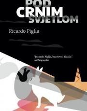 Piglia, R. - Pod crnim svjetlom