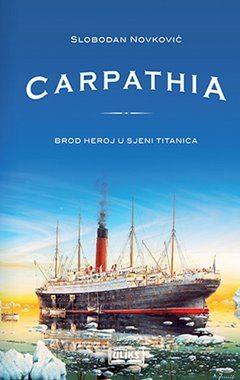 Novković, S. - Carpathia (Brod heroj u sjeni Titanica)