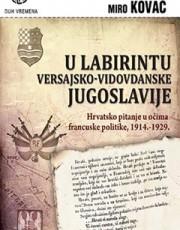 KOVAČ, M. - U LABIRINTU VERSAJSKO-VIDOVDANSKE JUGOSLAVIJE