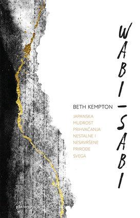 Kempton, B. - Wabi Sabi : japanska mudrost prihvaćanja nestalne i nesavršene prirode svega