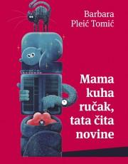 Pleić Tomić, B. - Mama kuha ručak, tata čita novine