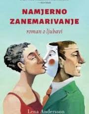 Andersson, L. - Namjerno zanemarivanje: roman o ljubavi